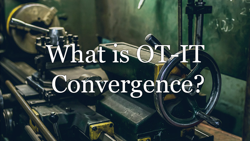 What Is IT & OT Convergence?