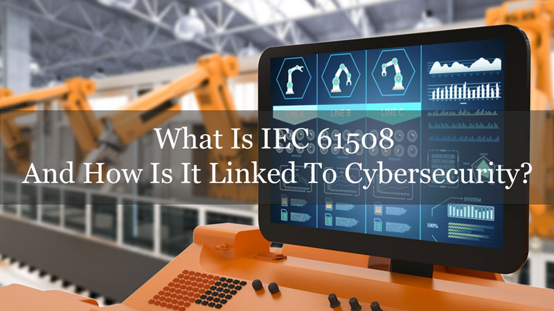 What Is IEC 61508 and How Is It Linked To Cybersecurity?