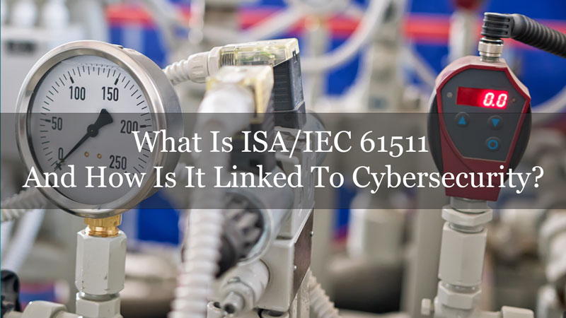 What Is ISA/IEC 61511 and How Is It Linked to Cybersecurity?