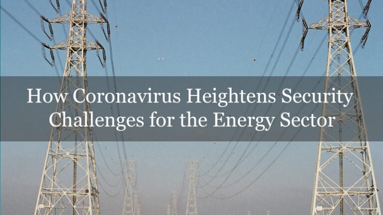 How Coronavirus Heightens Security Challenges for the Energy Sector