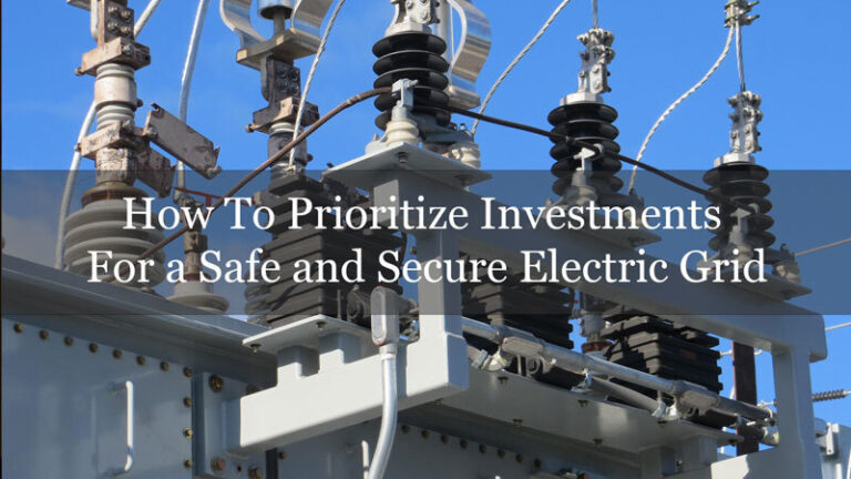 How To Prioritize Investments For a Safe and Secure Electric Grid