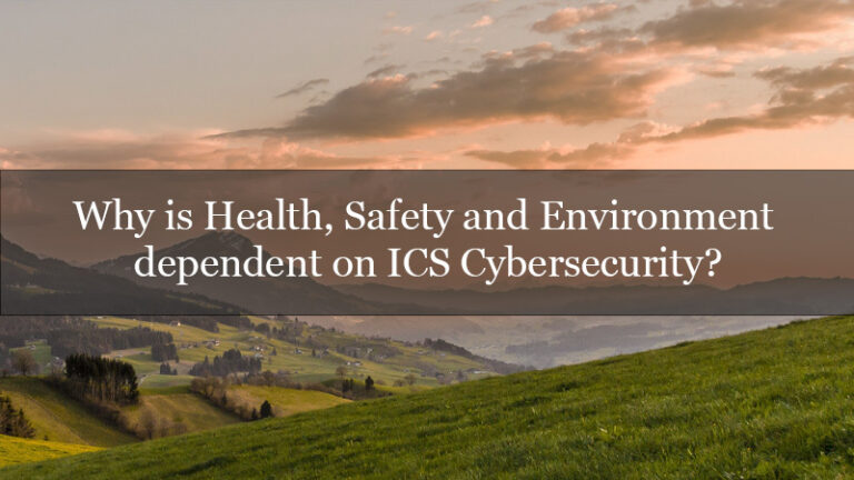 Why is Health, Safety and Environment (HSE) dependent on ICS Cybersecurity?