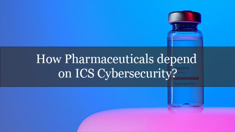 How Pharmaceuticals depend on ICS Cybersecurity